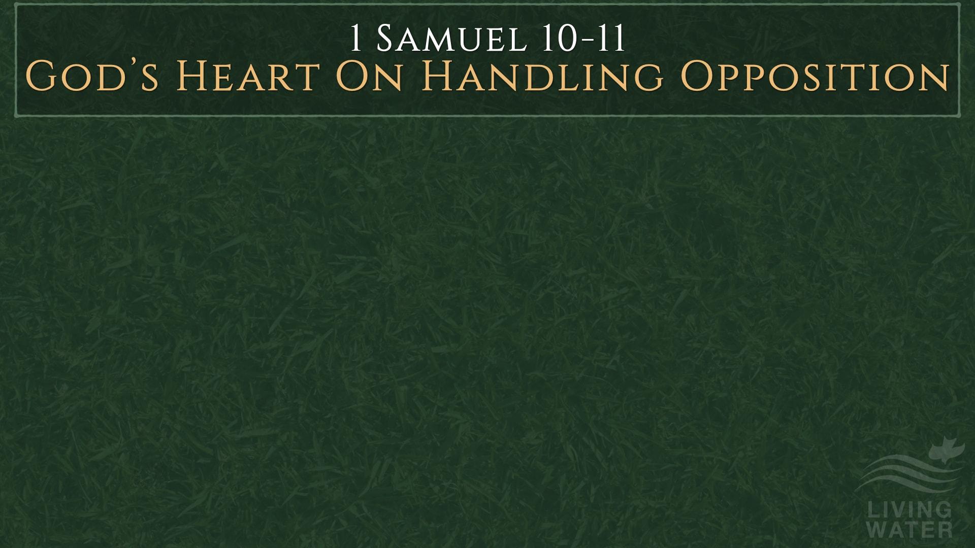 1 Samuel 10-11, God's Heart On Handling Opposition