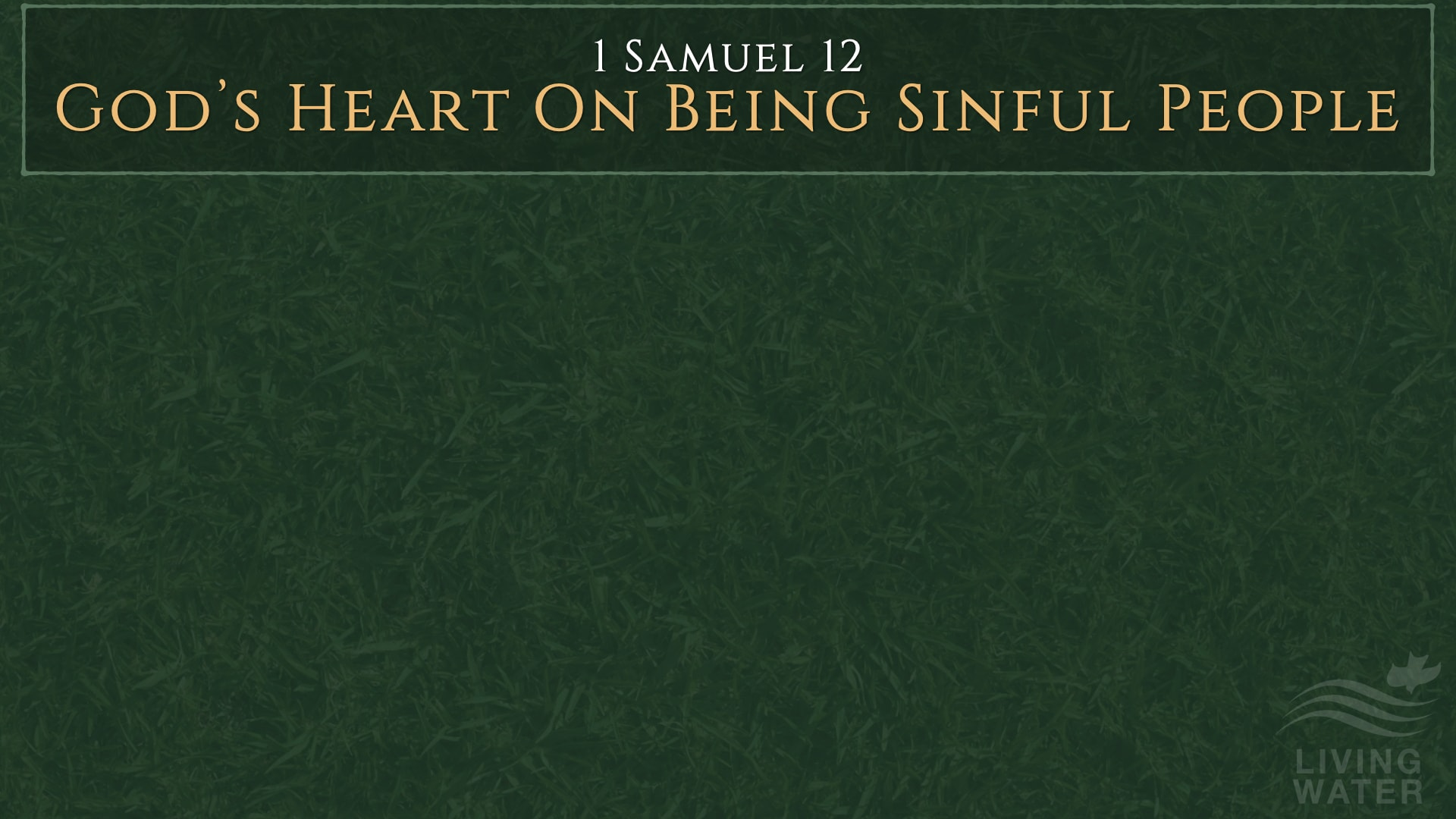 1 Samuel 12, God's Heart On Being Sinful People