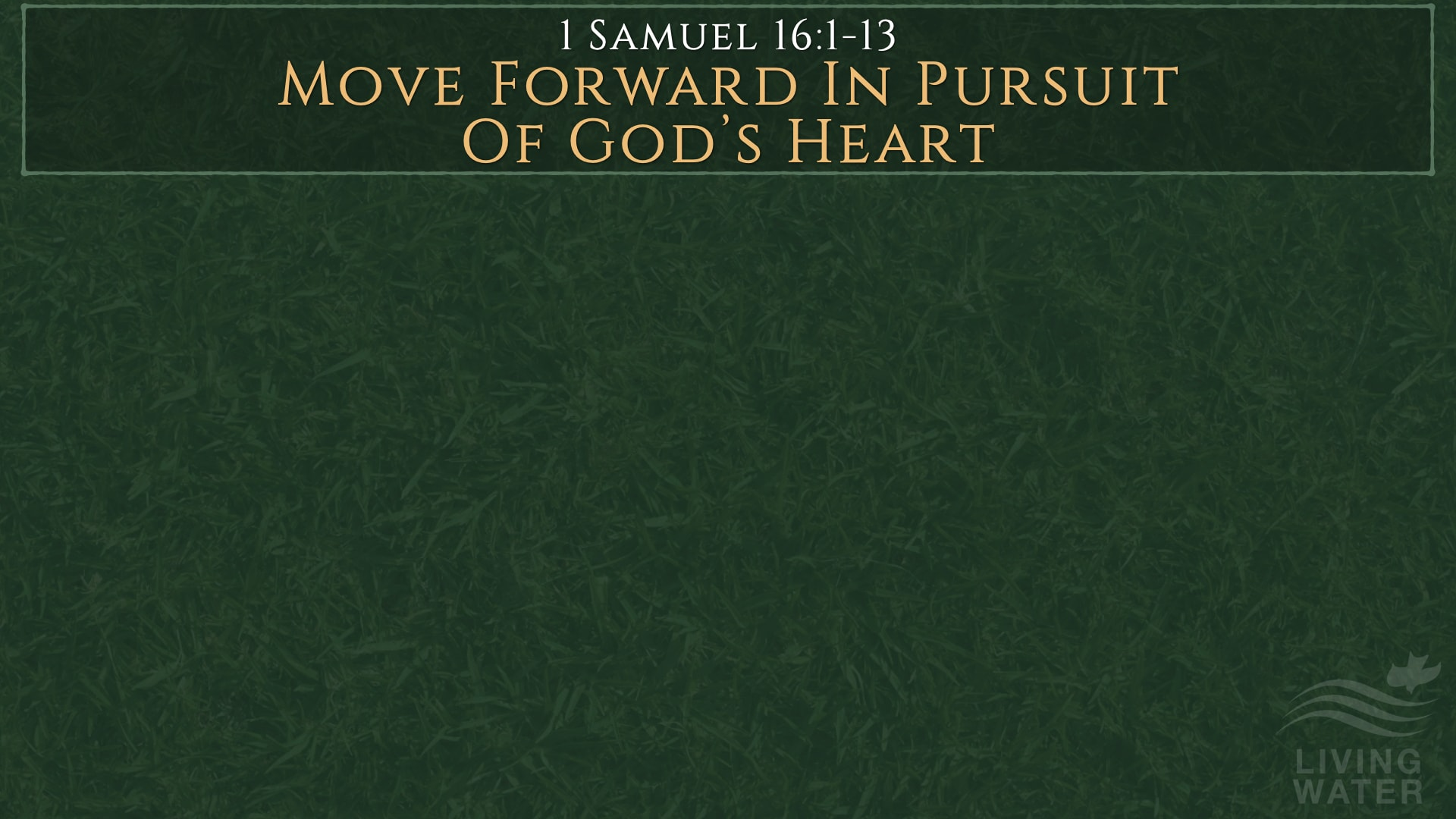 1 Samuel 16:1-13, Move Forward In Pursuit Of God's Heart