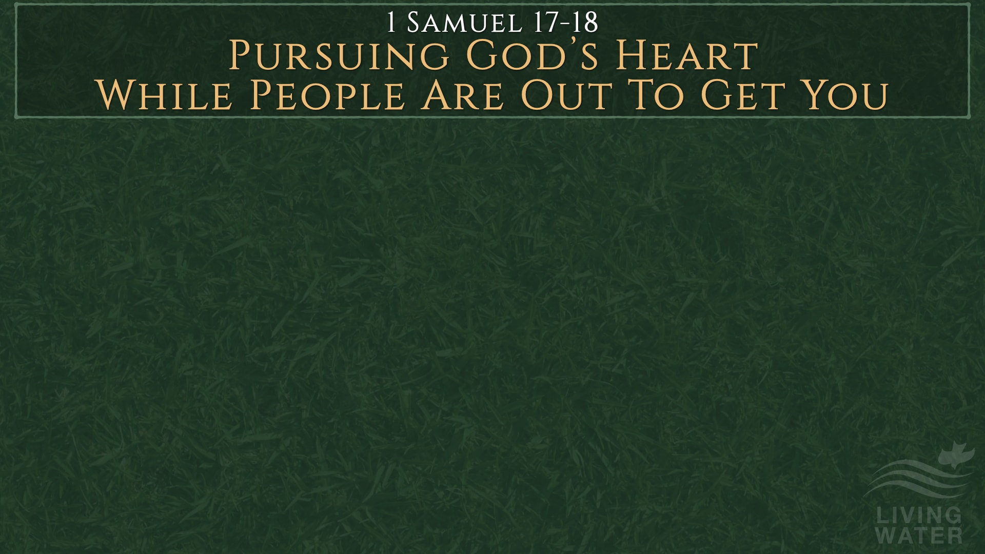 1 Samuel 17-18, Pursuing God's Heart While People Are Out To Get You
