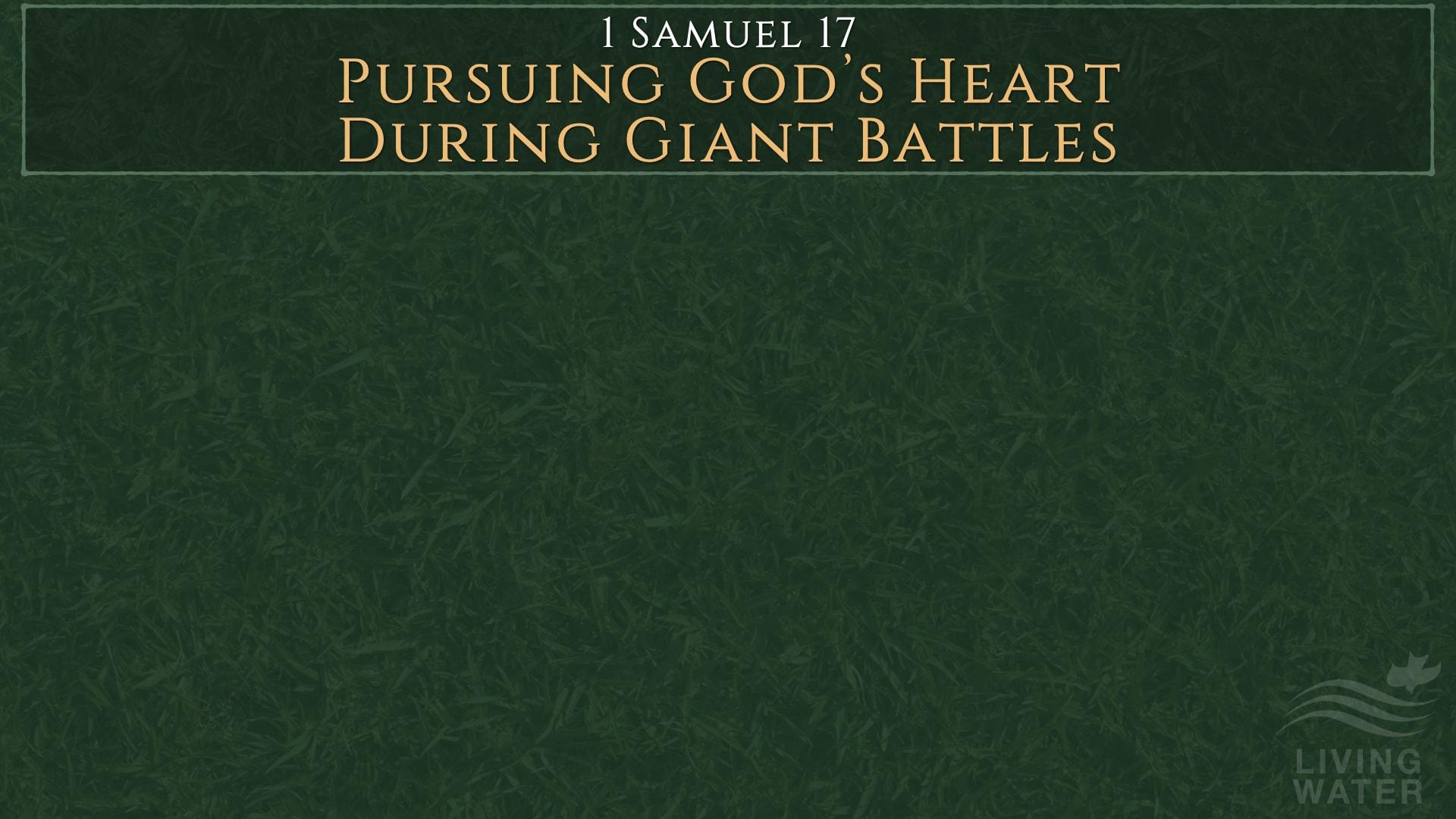 1 Samuel 17, Pursuing God's Heart During Giant Battles