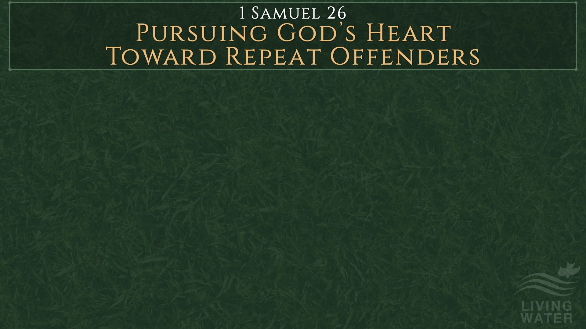 1 Samuel 26, Pursuing God's Heart Towards Repeat Offenders