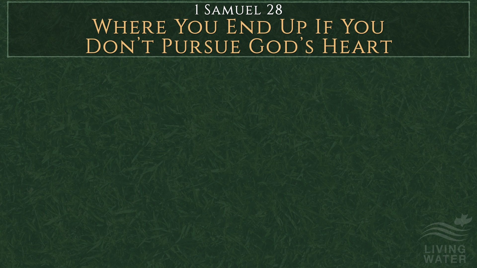1 Samuel 28, Where You End Up If You Don't Pursue God's Heart