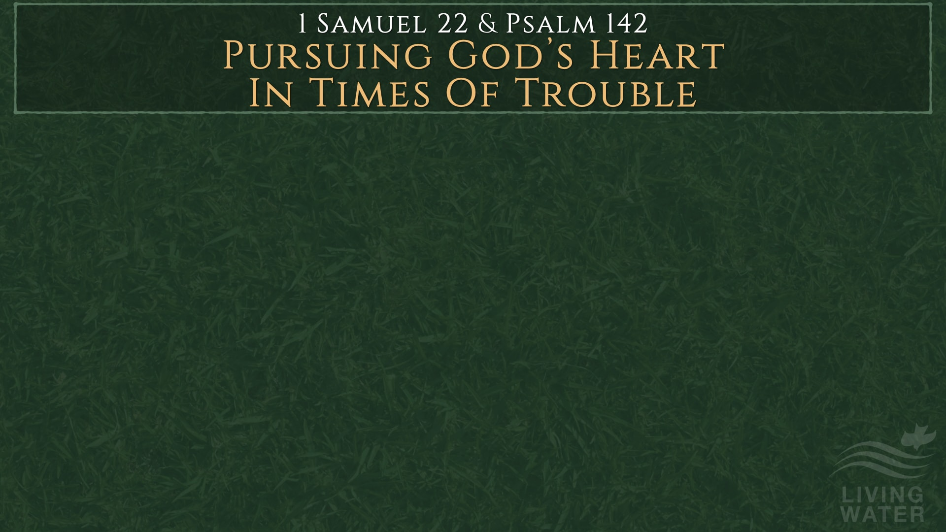 1 Samuel 22:1-5, Pursuing God's Heart In Times Of Trouble