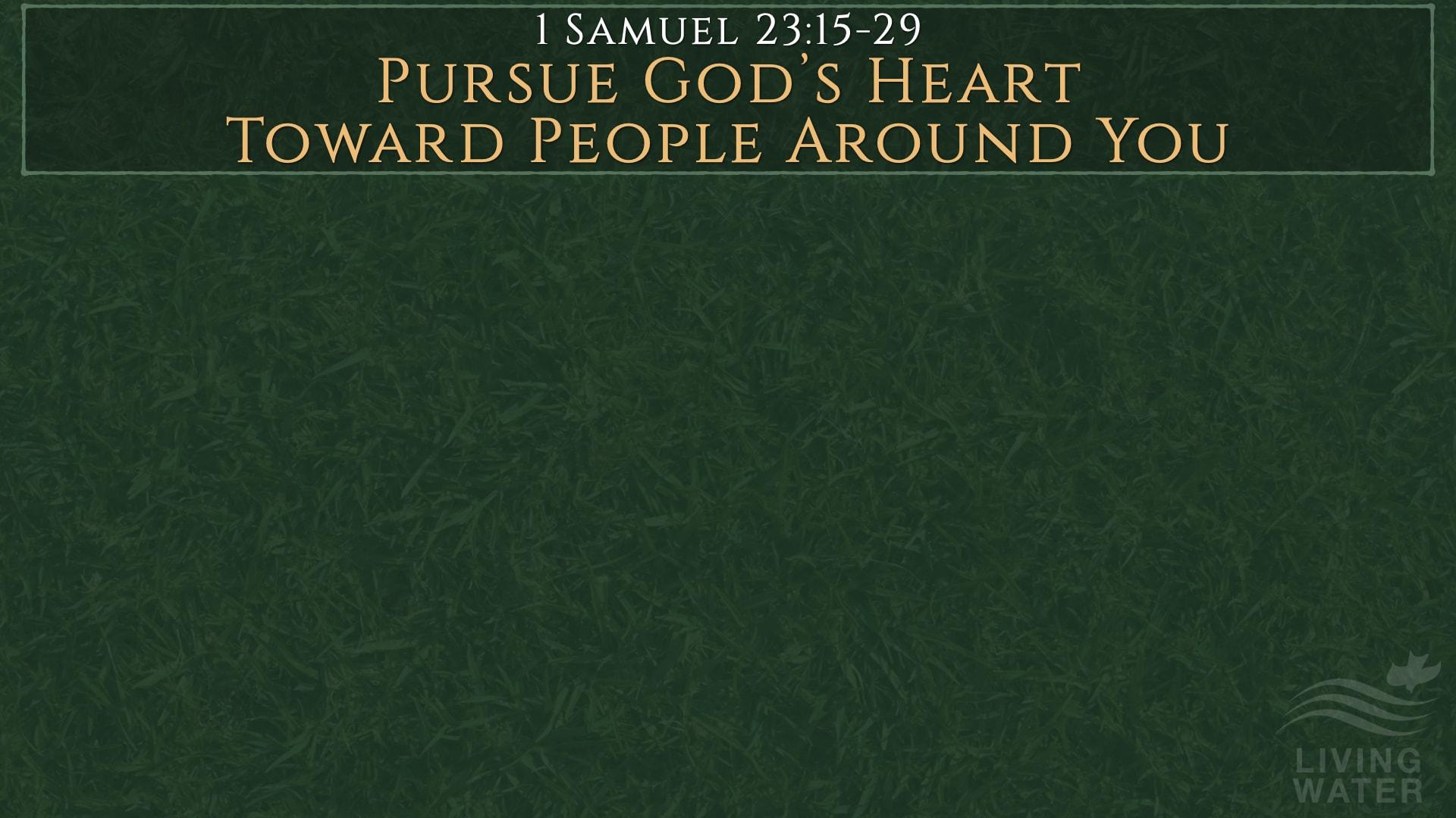 1 Samuel 23:15-29, Pursue God's Heart Toward People Around You
