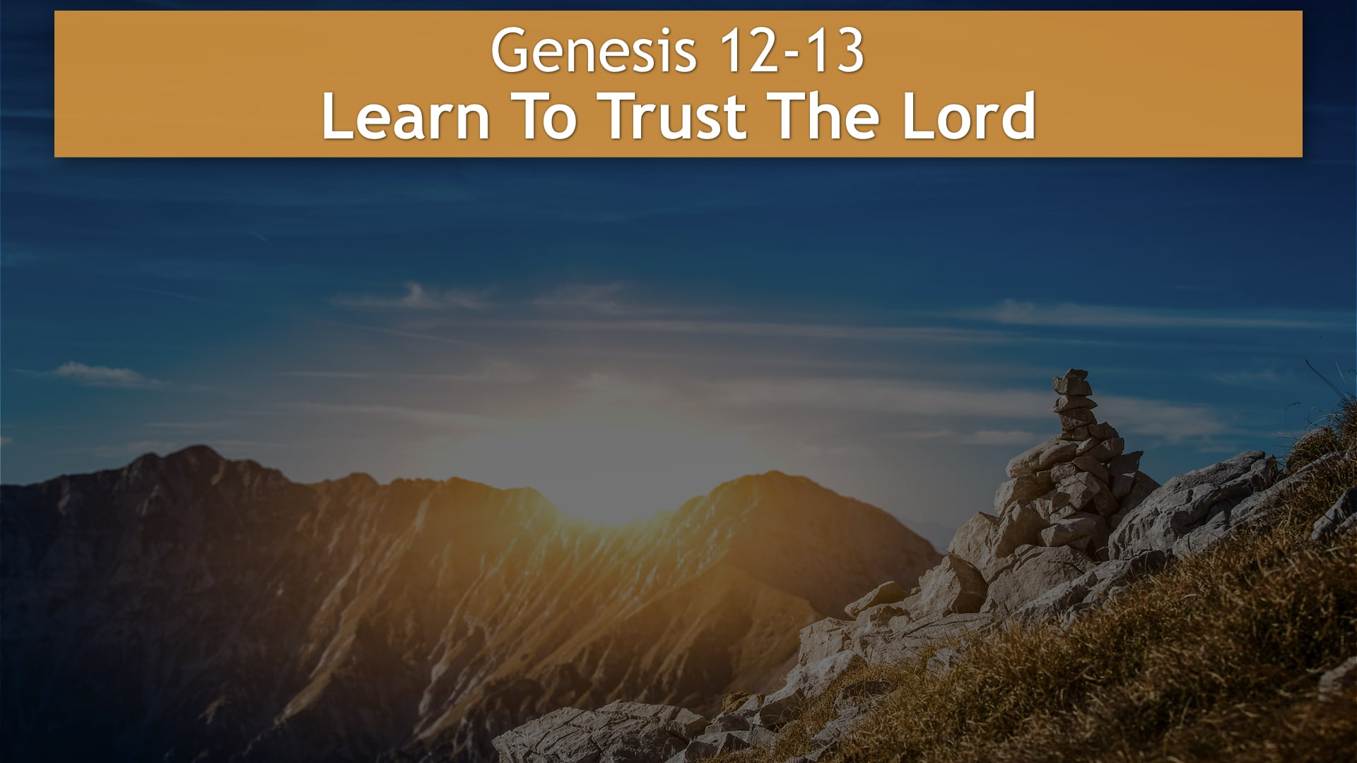 Genesis 12-13, Learn To Trust The Lord