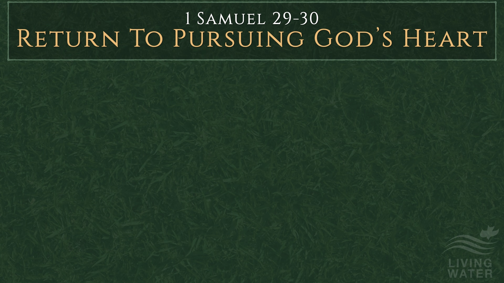 1 Samuel 29-30, Return To Pursuing God's Heart