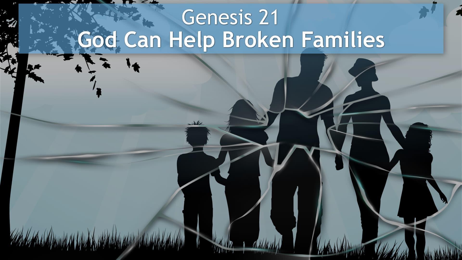 Genesis 21, God Can Help Broken Families