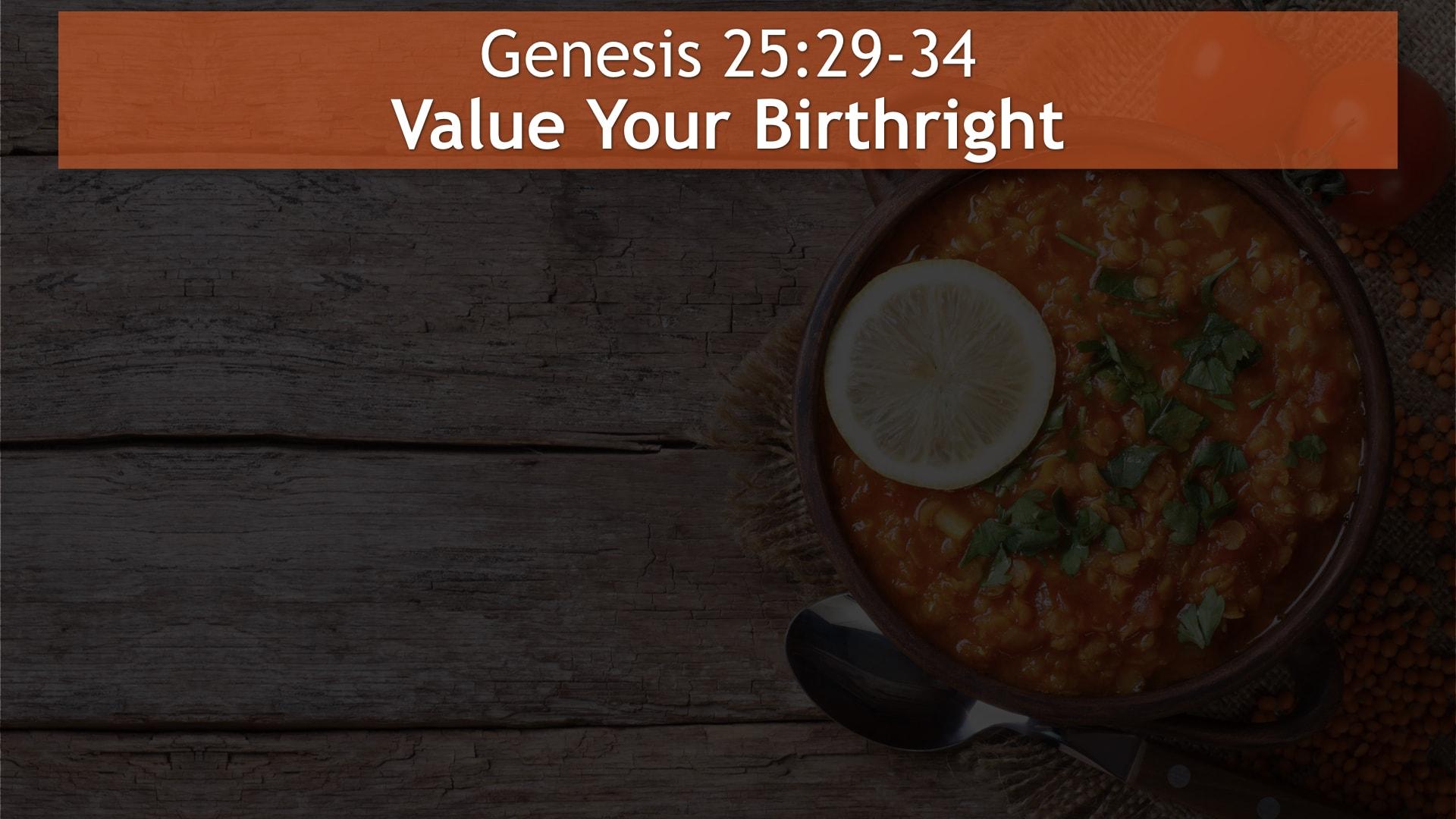 Genesis 25, Value Your Birthright