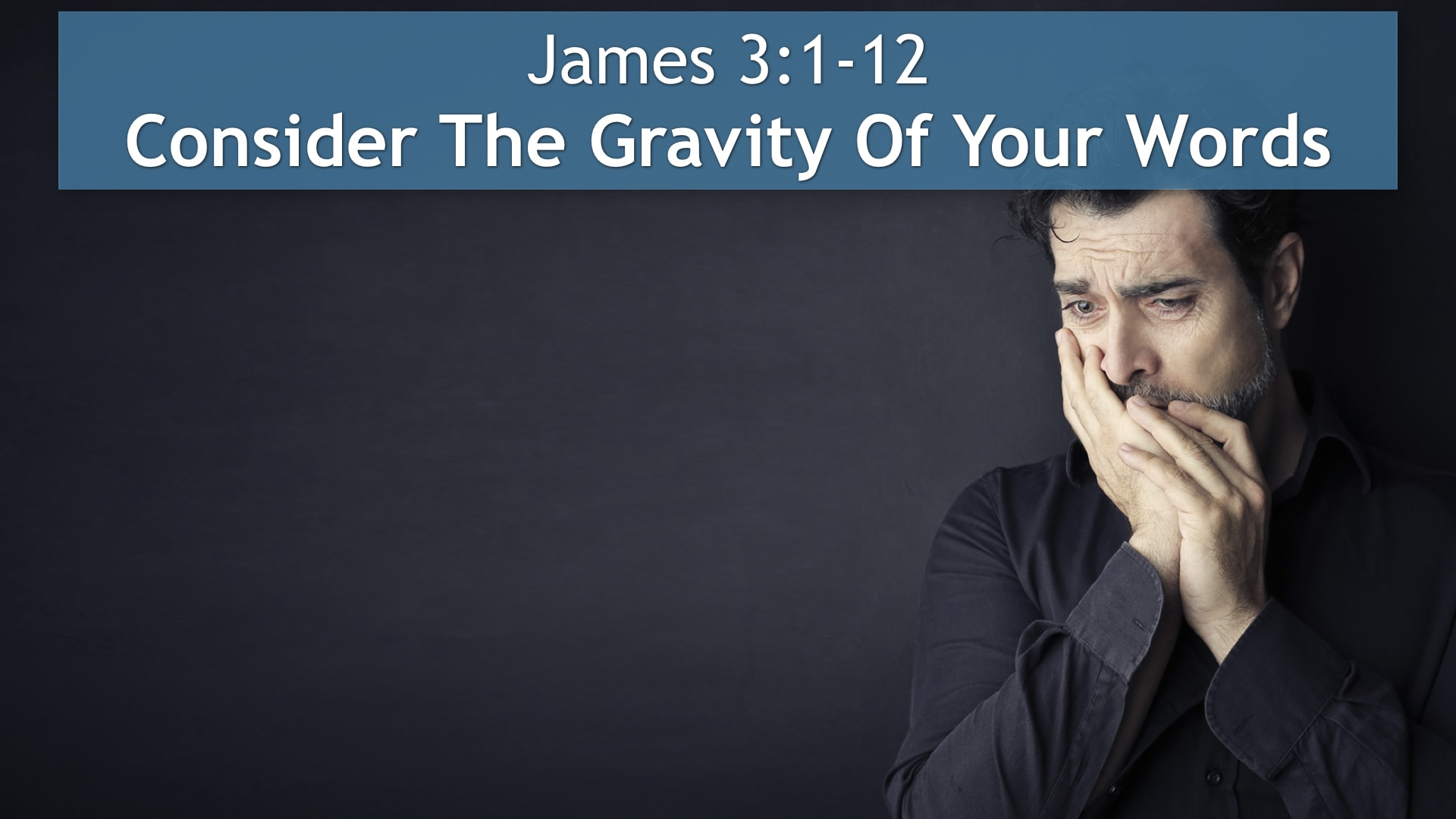 James 3:1-12, Consider The Gravity Of Your Words