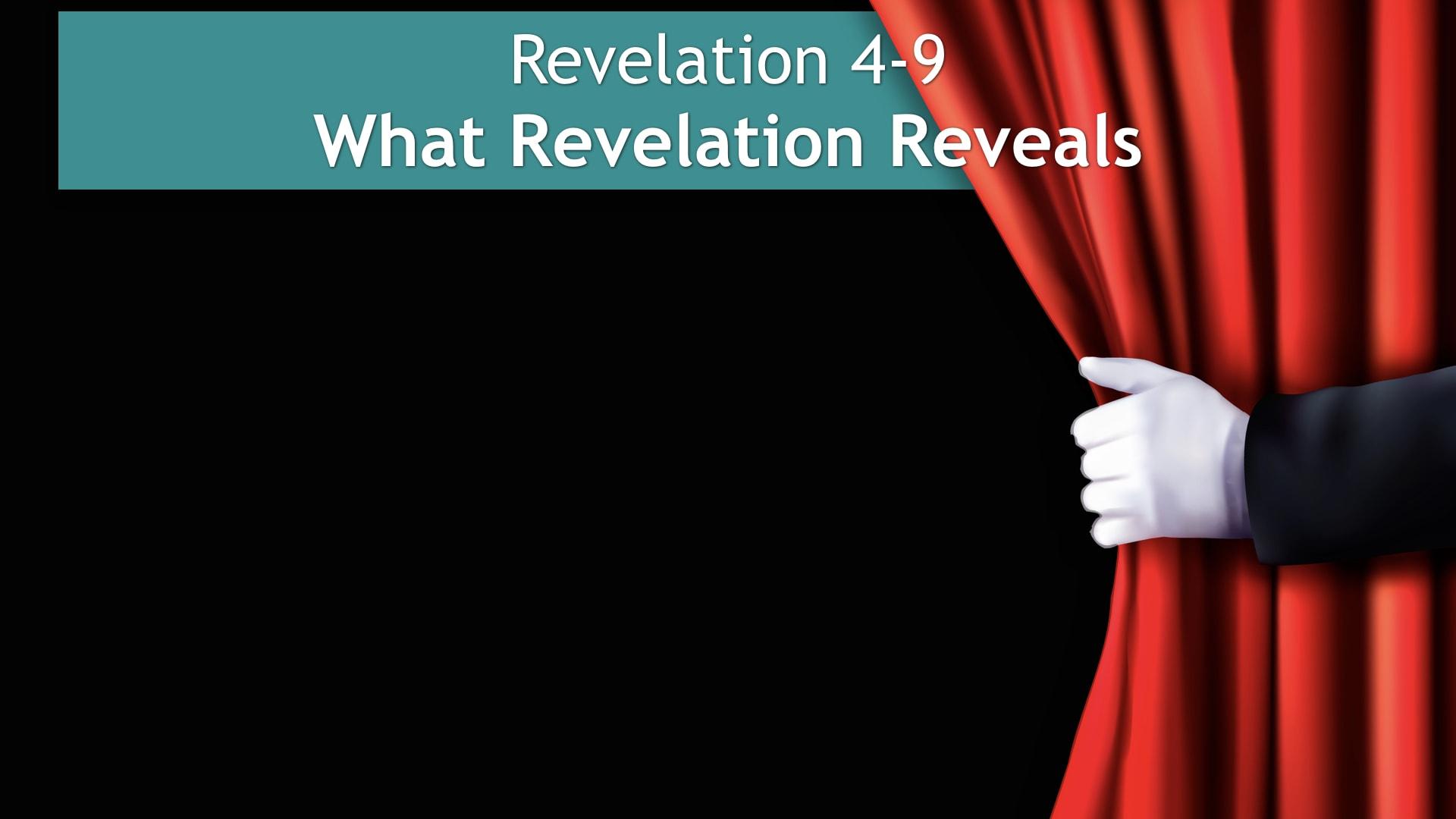 Revelation 4-9, What Revelation Reveals