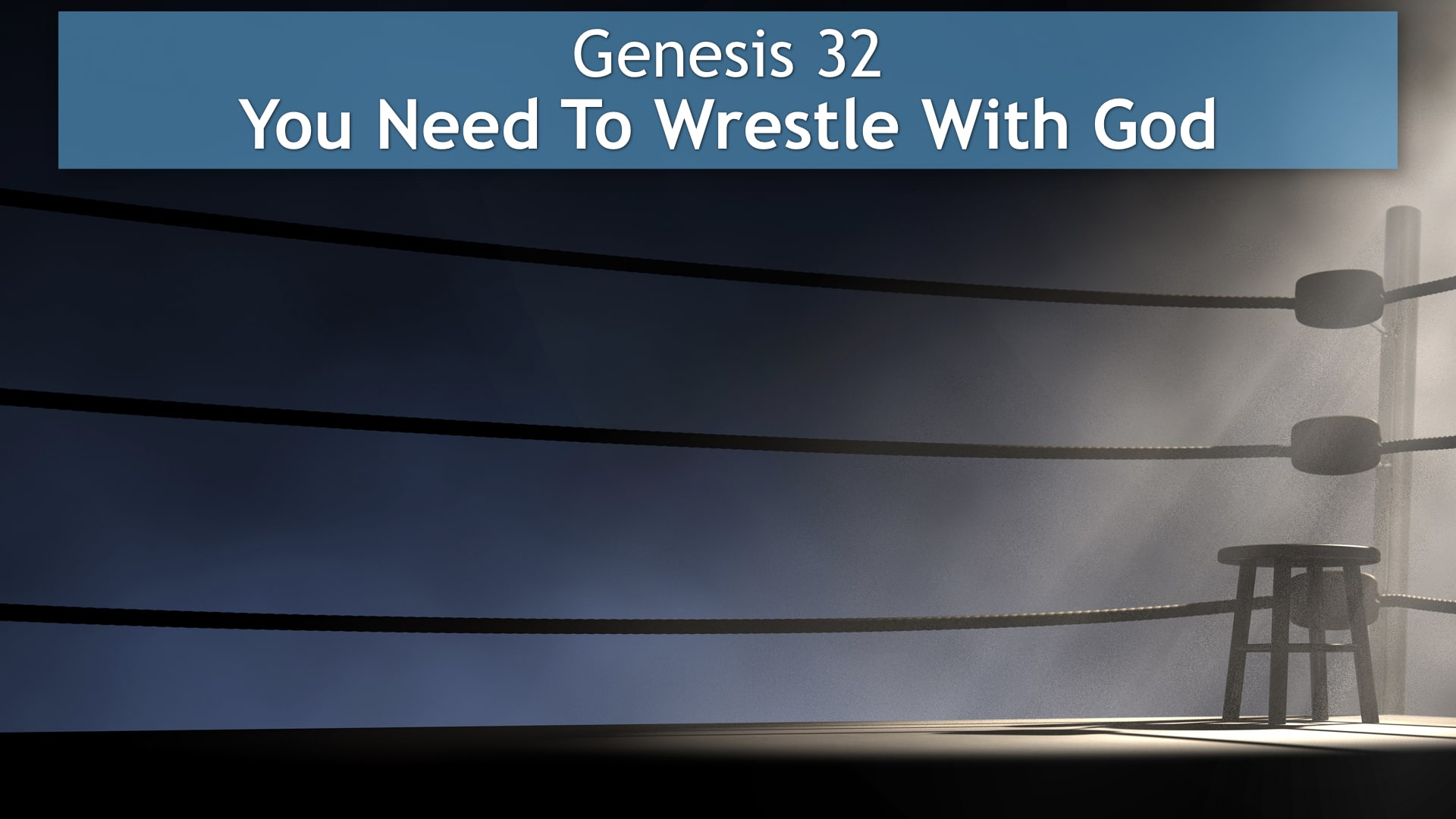 Genesis 32, You Need To Wrestle With God