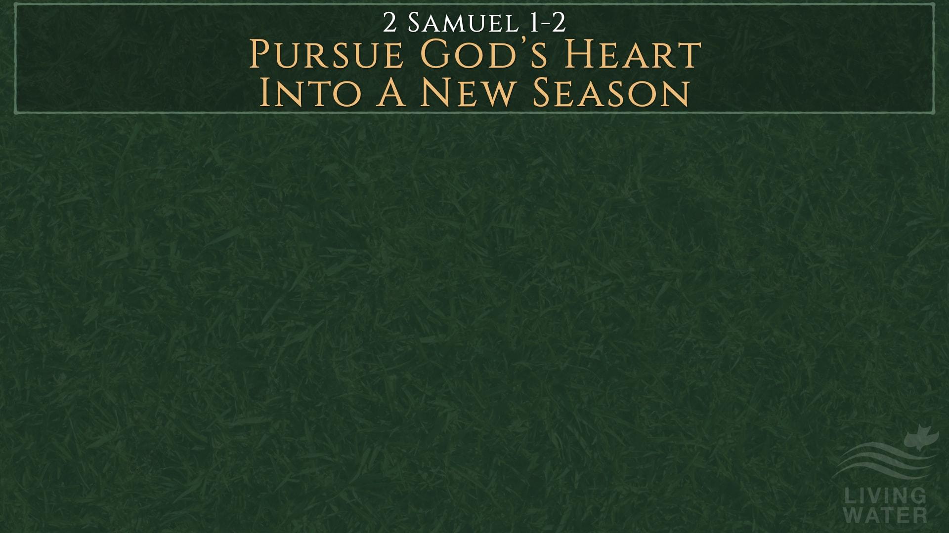 2 Samuel 1-2, Pursue God's Heart Into A New Season