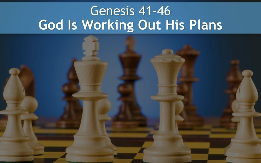 Genesis 41-46, God Is Working Out His Plans