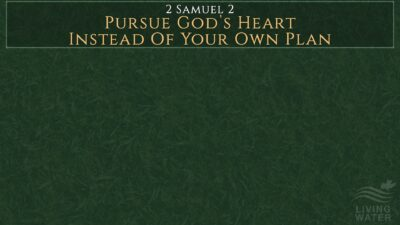 2 Samuel 2, Pursue God's Heart Instead Of Your Own Plan