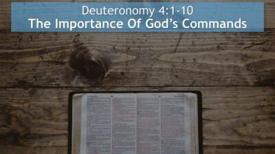 Deuteronomy 4, The Importance Of God's Commands
