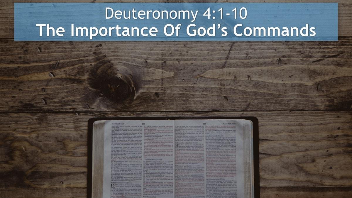 Deuteronomy 4, The Importance Of God's Commands