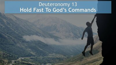 Deuteronomy 13, Hold Fast To God's Commands