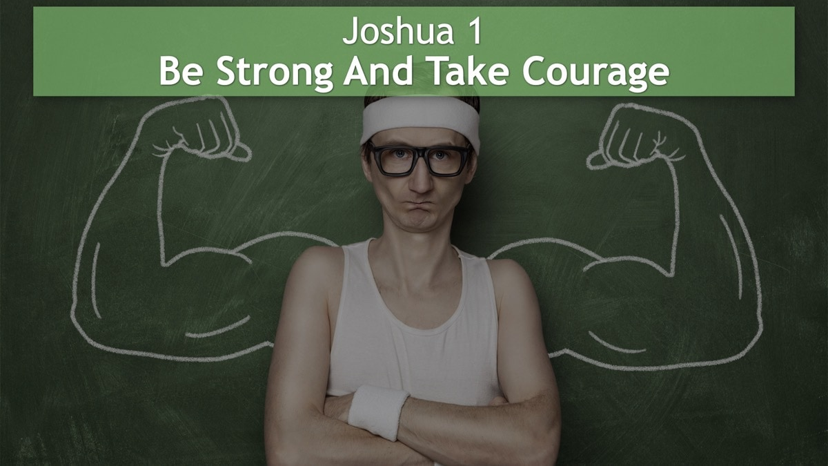 Joshua 1, Be Strong And Take Courage