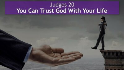 Judges 20, You Can Trust God With Your Life