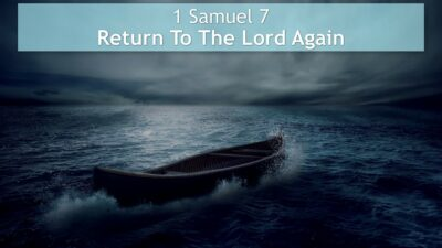 1 Samuel 7, Return To The Lord Again
