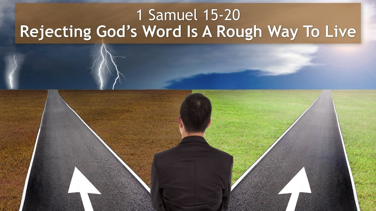 1 Samuel 15-20, Rejecting God's Word Is A Rough Way To Live