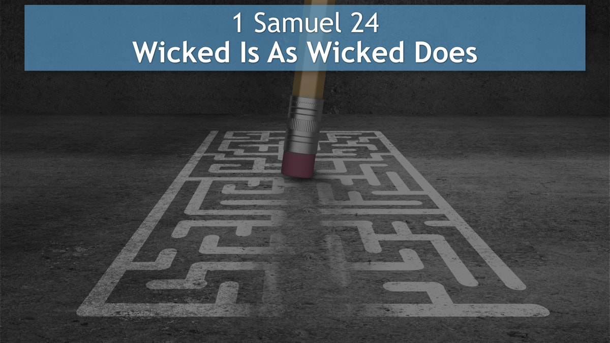 1 Samuel 24, Wicked Is As Wicked Does