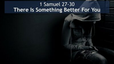 1 Samuel 27-30, There Is Something Better For You
