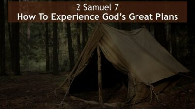 2 Samuel 7, How To Experience God's Great Plans