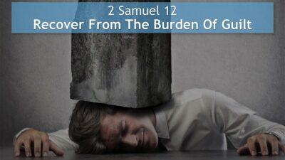 2 Samuel 12, Recover From The Burden Of Guilt