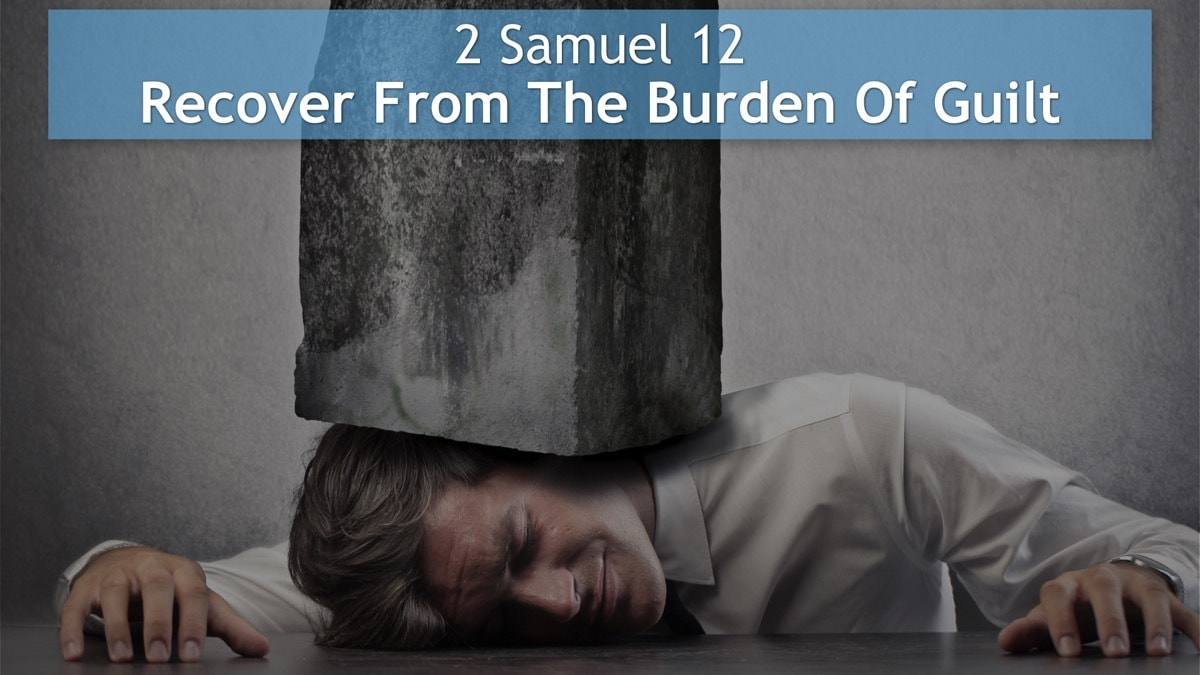 2 Samuel 12, Recover From The Burden Of Guilt