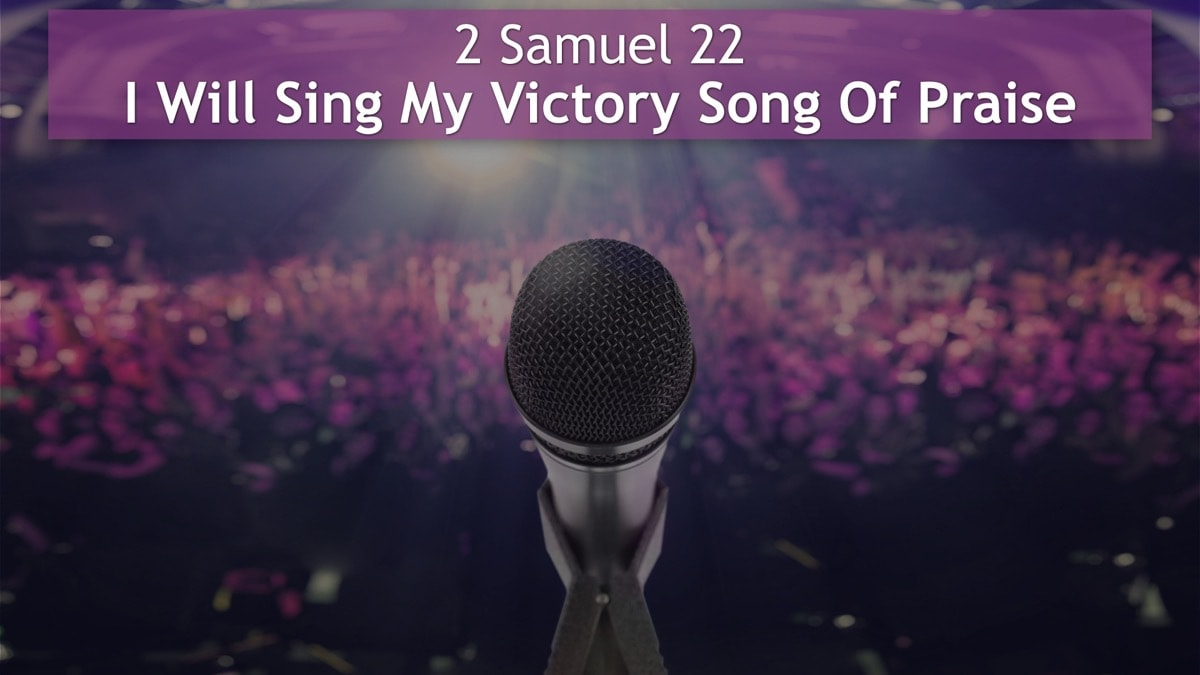 2 Samuel 22, I Will Sing My Victory Song Of Praise