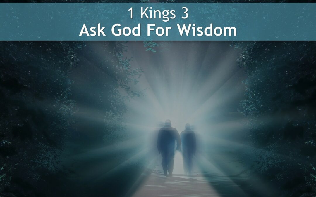 1 Kings 3, Ask God For Wisdom