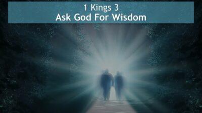1 Kings 3, Ask God For Wisdom