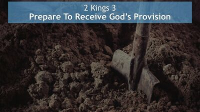 2 Kings 3, Prepare To Receive God's Provision