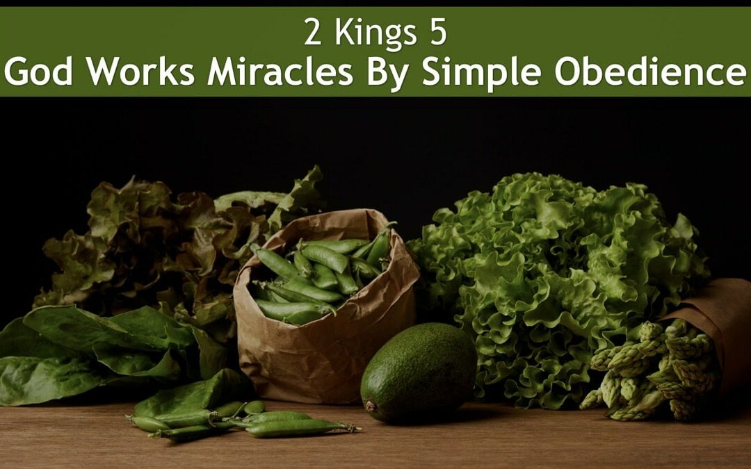 2 Kings 5, God Works Miracles By Simple Obedience
