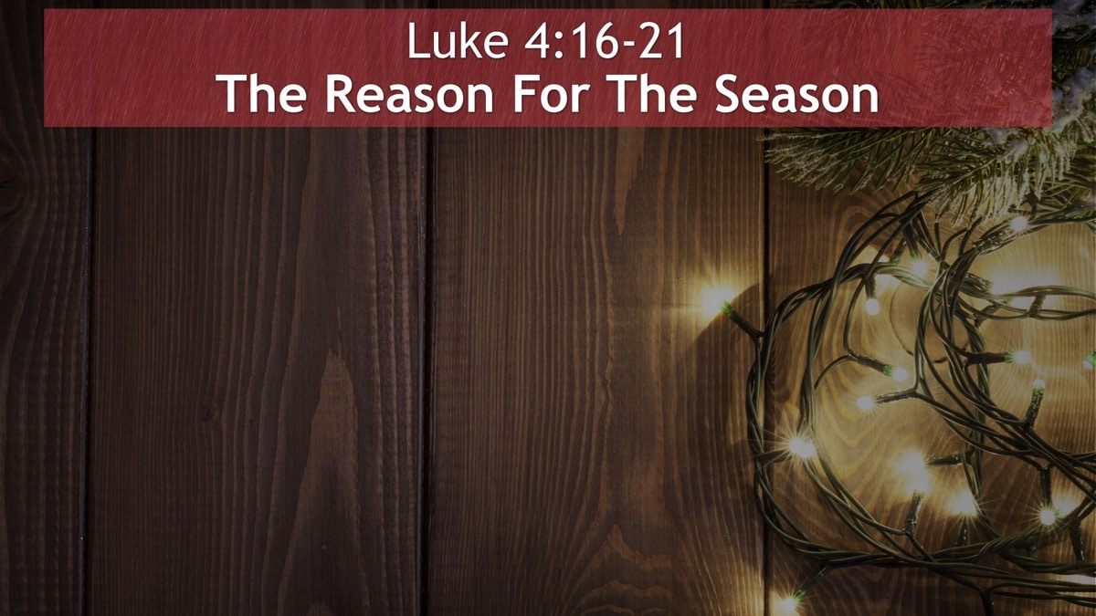 Luke 4, The Reason For The Season