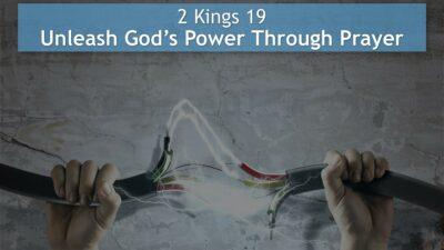 2 Kings 19, Unleash God's Power Through Prayer
