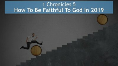 1 Chronicles 5, How To Be Faithful To God In 2019