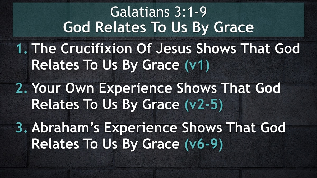 Galatians 3:1-9, God Relates To Us By Grace