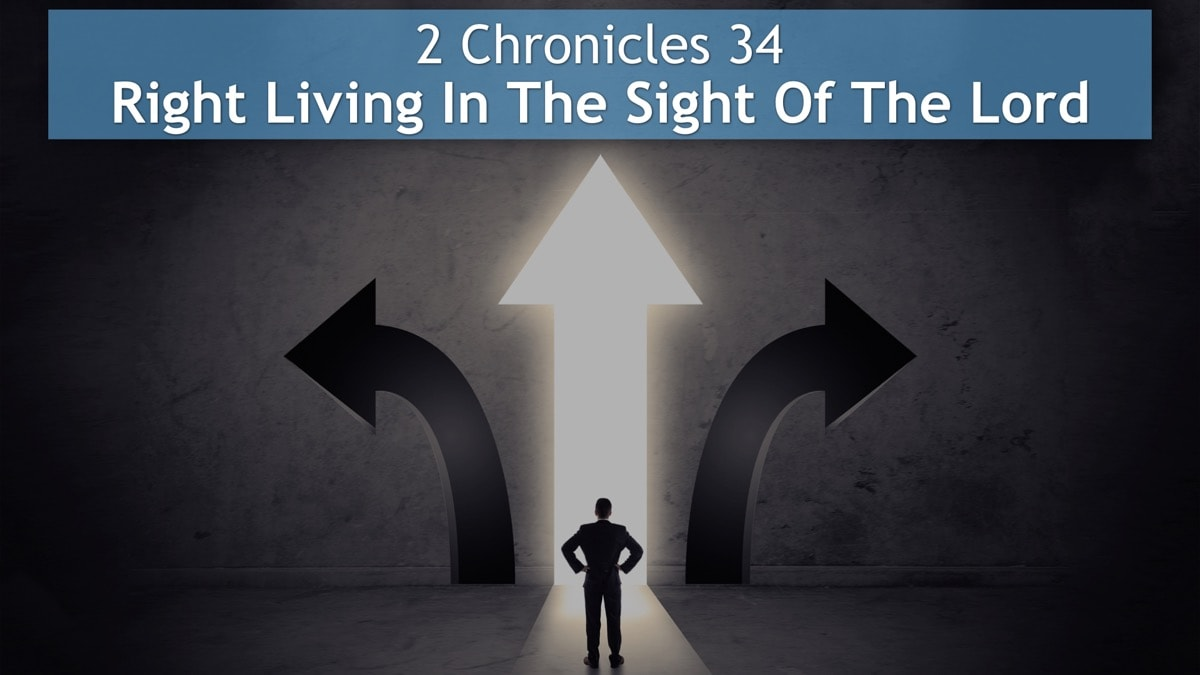 2 Chronicles 34, Right Living In The Sight Of The Lord