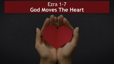 Ezra 1-7, God Moves The Heart