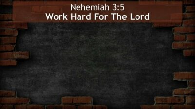 Nehemiah 3:5, Work Hard For The Lord