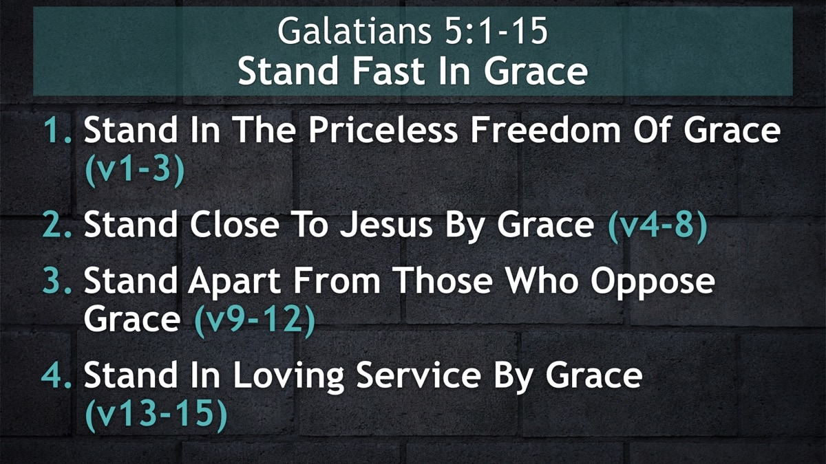 Galatians 5:1-15, Stand Fast In Grace