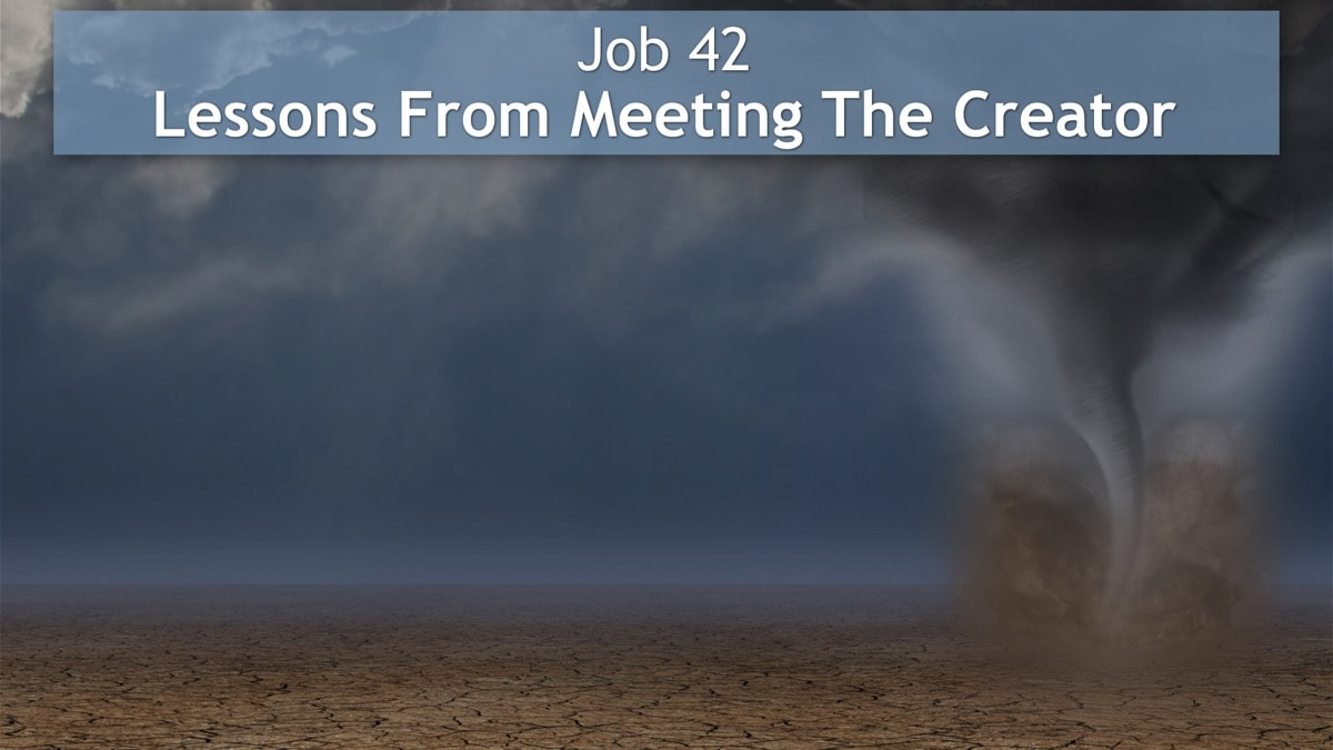 Job 42, Lessons From Meeting The Creator