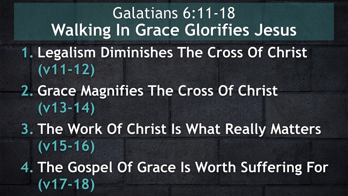 Galatians 6:11-18, Walking In Grace Glorifies Jesus