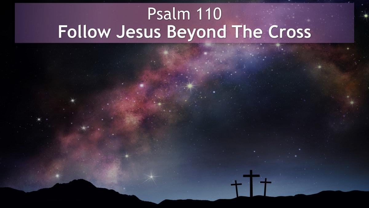 Psalm 110, Follow Jesus Beyond The Cross
