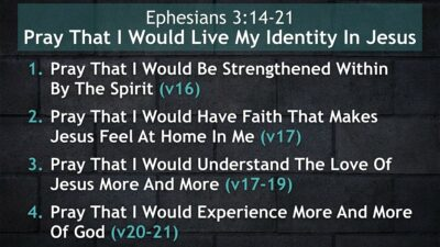 Ephesians 3:14-21, Pray That I Would Live My Identity In Jesus