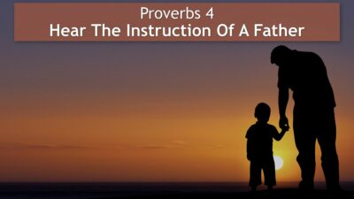 Proverbs 4, Hear The Instruction Of A Father