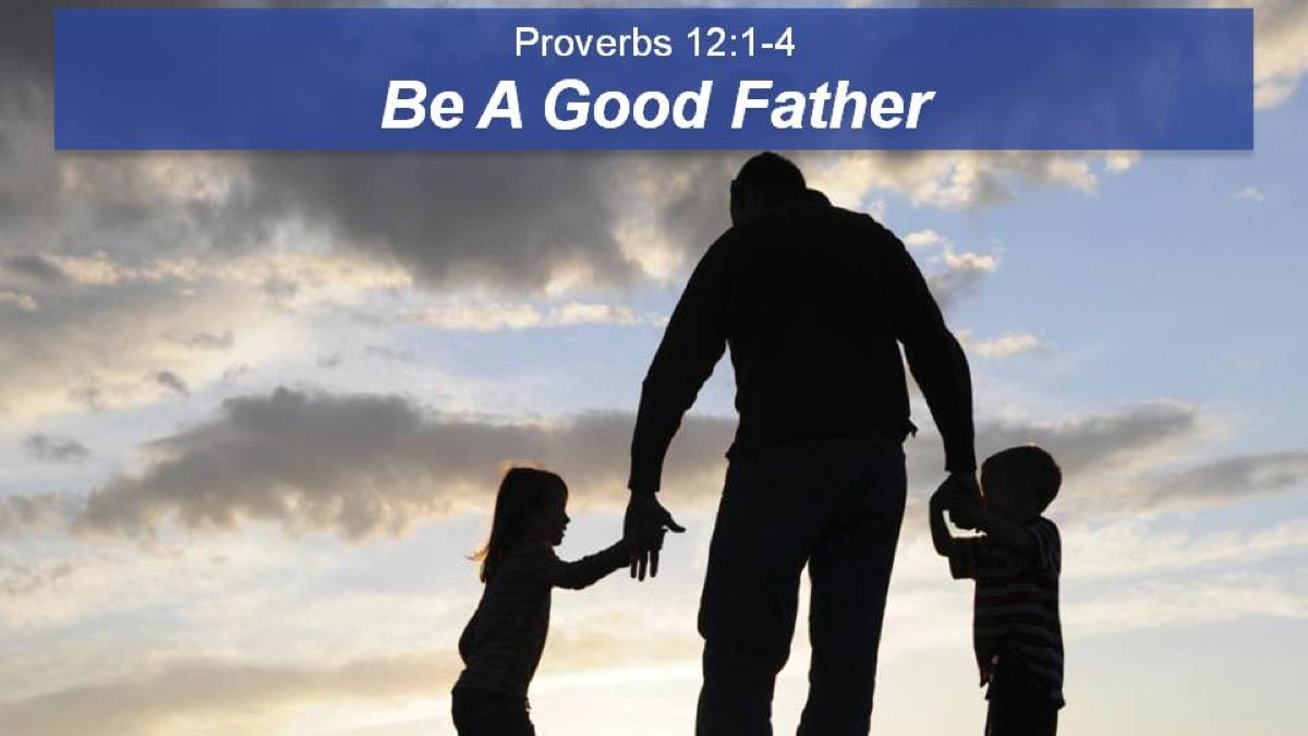 Proverbs 12, Be A Good Father with George Sedota